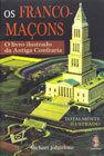 Os Franco-Maçons: O Livro Ilustrado da Antiga Confraria