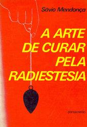 A Arte de Curar Pela Radiestesia