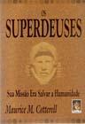 Os SuperDeuses - Sua Missão Era Salvar a Humanidade